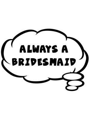 Always A Bridesmaid Thought Bubble Photo Booth Prop